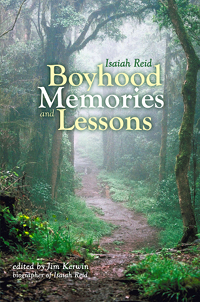 Cover the the book 'Boyhood Memories and Lessons' by Isaiah Reid, editing and annotated by Jim Kerwin