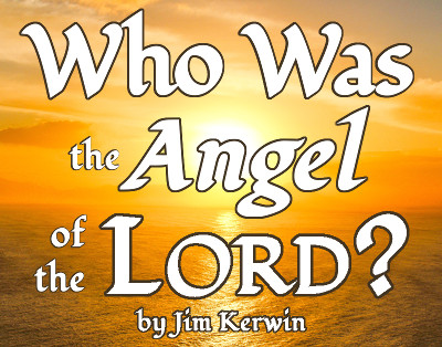 Title image with the words, 'Who Was the Angel of the LORD? (by Jim Kerwin)'