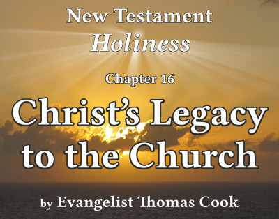 Graphic for the title of this chapter, 'Christ's Legacy to the Church', part of the book 'New Testament Holiness' by Thomas Cook